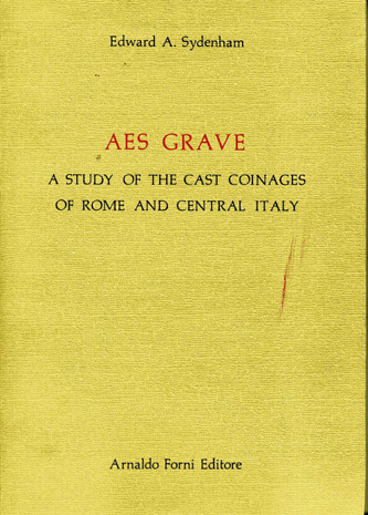 AES GRAVE. A study of the cast coinages of Rome and central Italy
